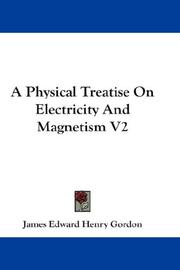 Cover of: A Physical Treatise On Electricity And Magnetism V2 | James Edward Henry Gordon