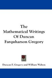 Cover of: The Mathematical Writings Of Duncan Farquharson Gregory | Duncan F. Gregory