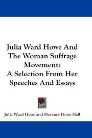 Cover of: Julia Ward Howe and the woman suffrage movement: A Selection From Her Speeches And Essays