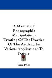 Cover of: A Manual Of Photographic Manipulation | Lake Price