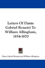 Cover of: Letters Of Dante Gabriel Rossetti To William Allingham, 1854-1870 | Dante Gabriel Rossetti