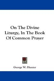 Cover of: On The Divine Liturgy, In The Book Of Common Prayer | George W. Hunter