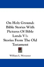 Cover of: On Holy Ground: Bible Stories With Pictures Of Bible Lands V1 | William L. Worcester