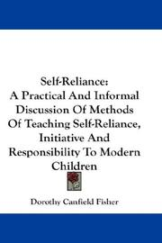 Cover of: Self-reliance: a practical and informal discussion of methods of teaching self-reliance, initiative and responsibility to modern children