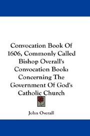 Cover of: Convocation Book Of 1606, Commonly Called Bishop Overall's Convocation Book