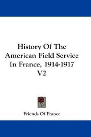 Cover of: History Of The American Field Service In France, 1914-1917 V2 | Friends Of France