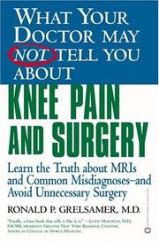 Cover of: What Your Doctor May Not Tell You About Knee Pain and Surgery  | Ronald P. Grelsamer M.D.