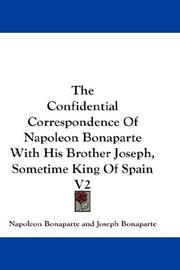 Cover of: The Confidential Correspondence Of Napoleon Bonaparte With His Brother Joseph, Sometime King Of Spain | Napoléon Bonaparte