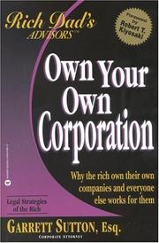 Cover of: Own Your Own Corporation: Why the Rich Own Their Own Companies and Everyone Else Works for Them (Rich Dad's Advisors)