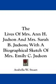 Cover of: The Lives Of Mrs. Ann H. Judson And Mrs. Sarah B. Judson; With A Biographical Sketch Of Mrs. Emily C. Judson | Arabella W. Stuart