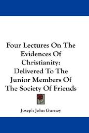 Cover of: Four Lectures On The Evidences Of Christianity | Joseph John Gurney