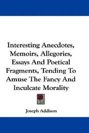 Cover of: Interesting Anecdotes, Memoirs, Allegories, Essays And Poetical Fragments, Tending To Amuse The Fancy And Inculcate Morality