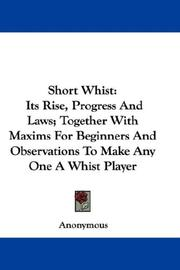 Cover of: Short Whist: Its Rise, Progress And Laws; Together With Maxims For Beginners And Observations To Make Any One A Whist Player