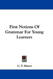 Cover of: First Notions Of Grammar For Young Learners | C. P. Mason