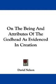 Cover of: On The Being And Attributes Of The Godhead As Evidenced In Creation | David Nelson