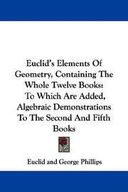 Cover of: Euclid's Elements Of Geometry, Containing The Whole Twelve Books: To Which Are Added, Algebraic Demonstrations To The Second And Fifth Books