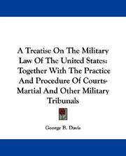 Cover of: A Treatise On The Military Law Of The United States | George B. Davis