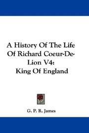 Cover of: A History Of The Life Of Richard Coeur-De-Lion V4: King Of England