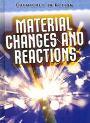 Cover of: Material Changes and Reactions (Chemicals in Action)