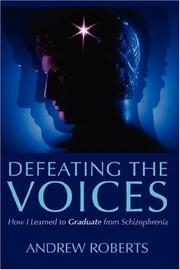 Cover of: Defeating the Voices - How I Learned to Graduate from Schizophrenia