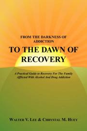 Cover of: FROM THE DARKNESS OF ADDICTION TO THE DAWN OF RECOVERY | Walter V. Lee