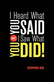 Cover of: I Heard What You Said; But I Saw What You Did | Stephen Kee