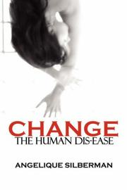 Cover of: Change the Human Dis-Ease | Angelique Silberman