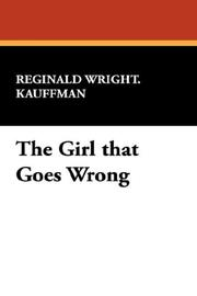 Cover of: The Girl that Goes Wrong | Reginald Wright. Kauffman