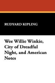 Cover of: Wee Willie Winkie, City of Dreadful Night, and American Notes | Rudyard Kipling