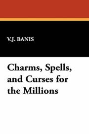 Cover of: Charms, Spells, and Curses for the Millions | V.J. Banis