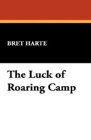 Cover of: The Luck of Roaring Camp by Bret Harte