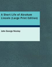 Cover of: A Short Life of Abraham Lincoln (Large Print Edition): Condensed from Nicolay & Hay\'s Abraham Lincoln