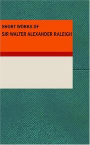 Cover of: Short Works of Sir Walter Alexander Raleigh | Sir Walter Alexander Raleigh