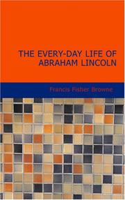 Cover of: The Every-day Life of Abraham Lincoln