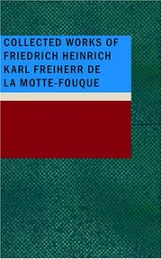 Cover of: Collected Works of Friedrich Heinrich Karl Freiherr de La Motte-Fouque