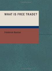 "Cover of: What Is Free Trade?: An Adaptation of Frederic Bastiat's ""Sophismes Éconimiques"" Designed for the American Reader"