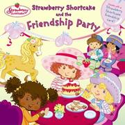 Cover of: Strawberry Shortcake and the Friendship Party (Strawberry Shortcake) | Monique Z. Stephens