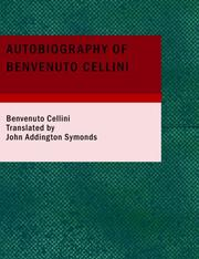 Cover of: Autobiography of Benvenuto Cellini (Large Print Edition) | Benvenuto Cellini