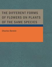 Cover of: The Different Forms of Flowers on Plants of the Same Species (Large Print Edition) | Charles Darwin
