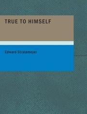 Cover of: True to Himself: Or | Edward Stratemeyer