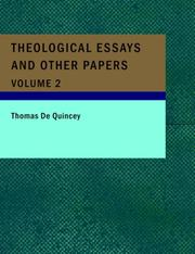 Cover of: Theological Essays and Other Papers; Volume 2 (Large Print Edition) | Thomas De Quincey