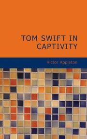 Cover of: Tom Swift in Captivity: Or | Victor Appleton