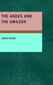 The Andes and the Amazon by James Orton