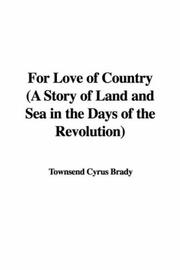 Cover of: For Love of Country (A Story of Land and Sea in the Days of the Revolution) | Cyrus Townsend Brady