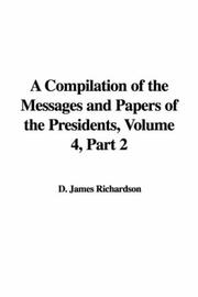 Cover of: A Compilation of the Messages and Papers of the Presidents, Volume 4, Part 2 | D. James Richardson