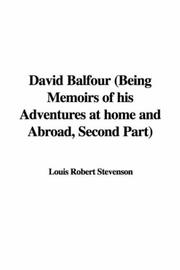 Cover of: David Balfour (Being Memoirs of his Adventures at home and Abroad, Second Part) | Robert Louis Stevenson