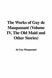Cover of: The Works of Guy de Maupassant (Volume IV, The Old Maid and Other Stories)