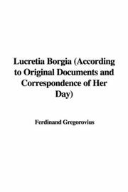 Cover of: Lucretia Borgia (According to Original Documents and Correspondence of Her Day)