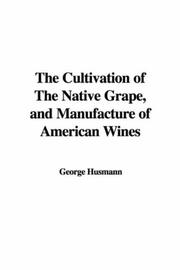 Cover of: The Cultivation of The Native Grape, and Manufacture of American Wines