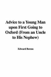 Cover of: Advice to a Young Man upon First Going to Oxford (From an Uncle to His Nephew) | Edward Berens